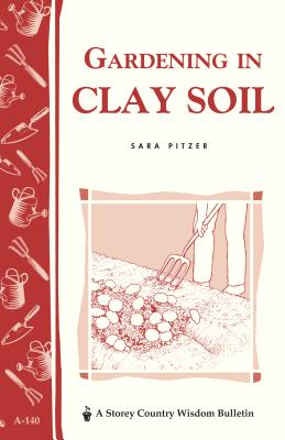 Gardening in Clay Soil By Pitzer, Sara